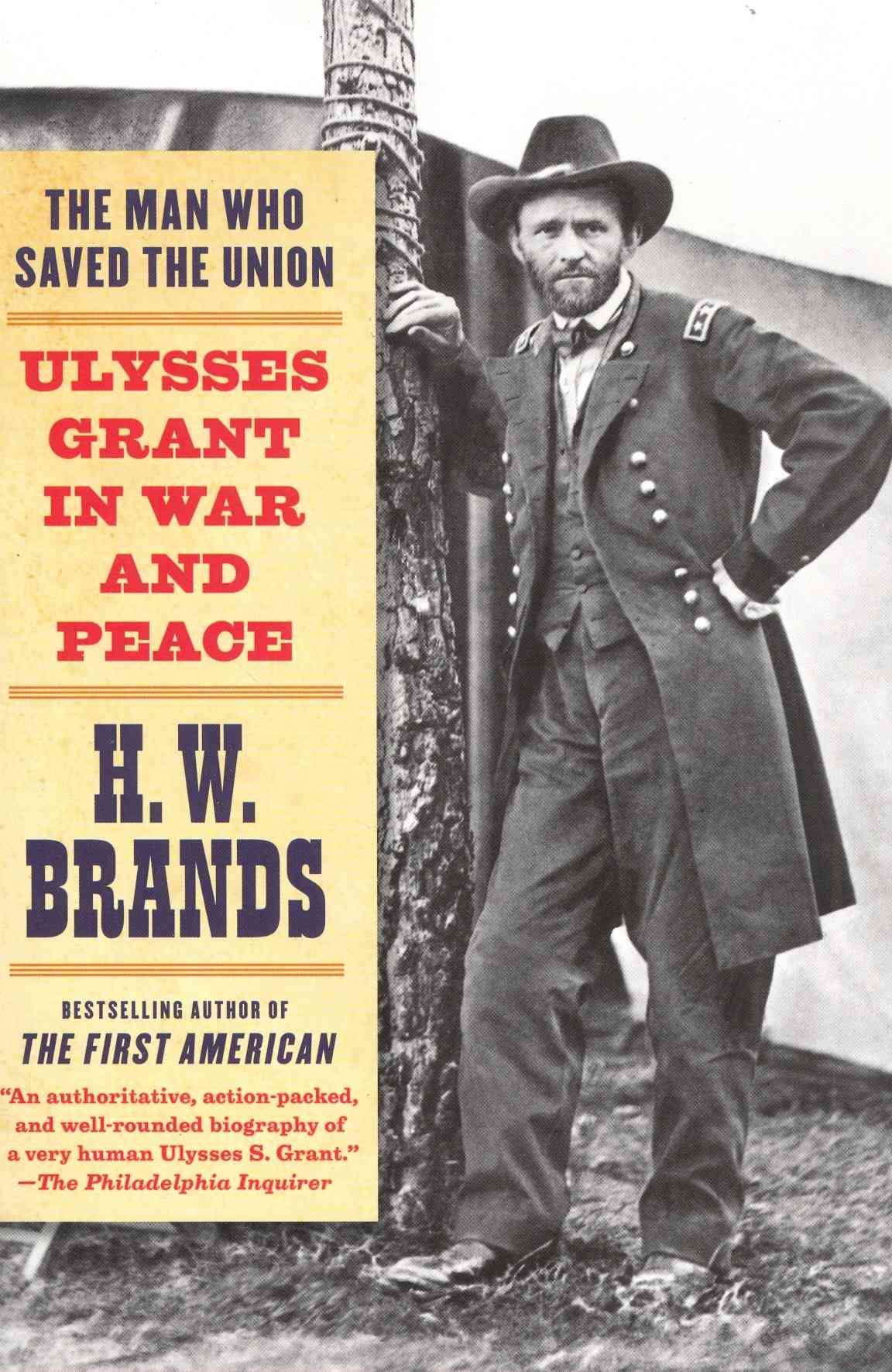 The Man Who Saved the Union By Brands, H. W.